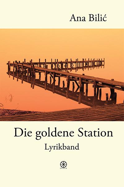 Ana Bilic: Die goldene Station, Lyrikband